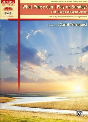 What Praise Can I Play On Sunday?, Book 4: July &  August Services (Late Intermediate/Early Advanced Piano  -     By: Carol Tornquist