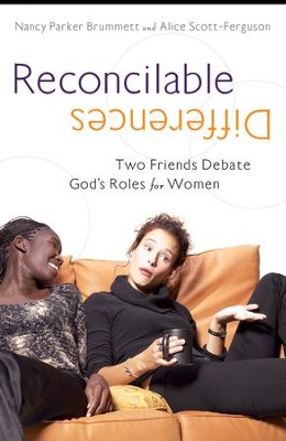 Reconcilable Differences: Two Women Debate God's Roles for Women - eBook  -     By: Nancy Parker Brummett, Alice Scott-Ferguson