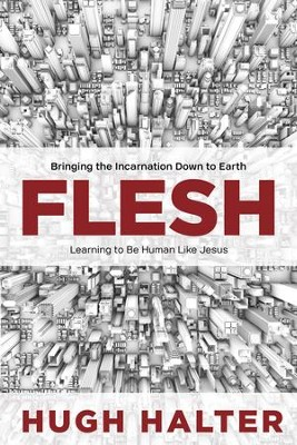 Flesh: Bringing the Incarnation Down to Earth - eBook  -     By: Hugh Halter