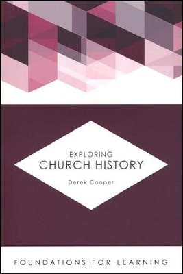 Exploring Church History [Foundations for Learning]   -     By: Derek Cooper
