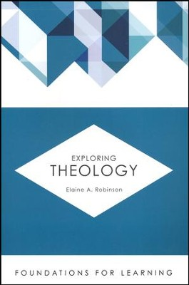 Exploring Theology [Foundations for Learning]   -     By: Elaine A. Robinson