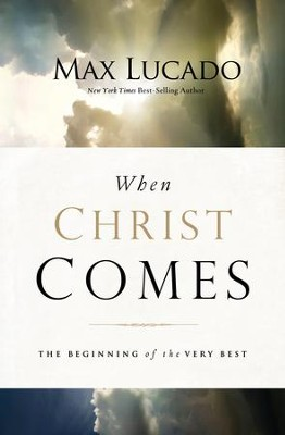 When Christ Comes: The Beginning of the Very Best - eBook  -     By: Max Lucado