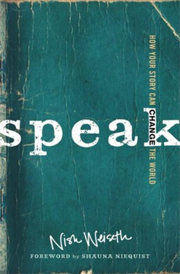 Speak: How Your Story Can Change the World - eBook  -     By: Nish Weiseth