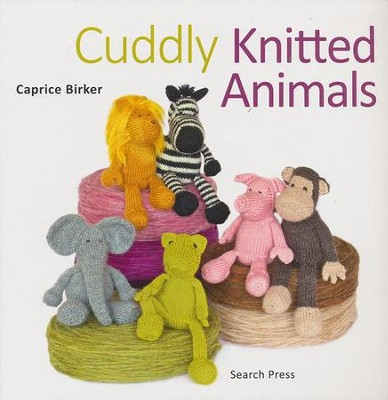 Cuddly Knitted Animals  -     By: Caprice Birker