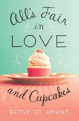 All's Fair in Love and Cupcakes - eBook  -     By: Betsey St Amant