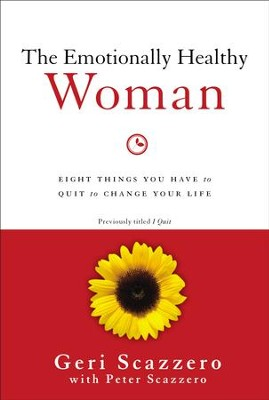 The Emotionally Healthy Woman: Eight Things You Have to Quit to Change Your Life - eBook  -     By: Geri Scazzero, Peter Scazzero