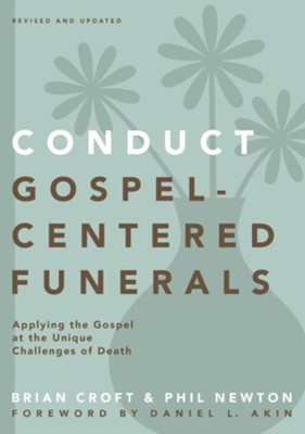 Conduct Gospel-Centered Funerals: Applying the Gospel at the Unique Challenges of Death - eBook  -     By: Brian Croft, Phil A. Newton