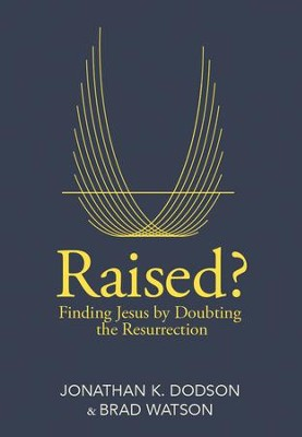 Raised?: Finding Jesus by Doubting the Resurrection - eBook  -     By: Jonathan Dodson, Brad Watson