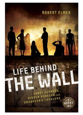 Life Behind the Wall: Candy Bomers, Hidden Bunkers, and Smugglers Treasure / Revised - eBook  -     By: Robert Elmer