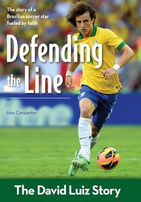 Defending the Line: The David Luiz Story - eBook  -     By: Anthony Carpenter