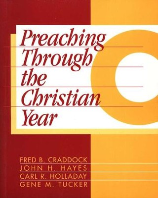 Preaching Through the Christian Year: Year C    -     Edited By: Gene M. Tucker     By: Fred B. Craddock, John H. Hayes, Carl R. Holladay