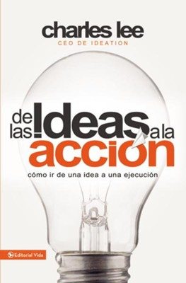De las ideas a la accion: Como ir de una idea a su ejecucion - eBook  -     By: Charles T. Lee