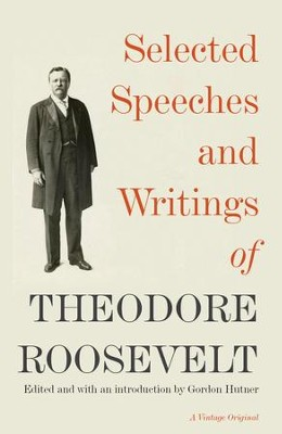 Selected Speeches and Writings of Theodore Roosevelt - eBook  -     Edited By: Gordon Hutner     By: Theodore Roosevelt