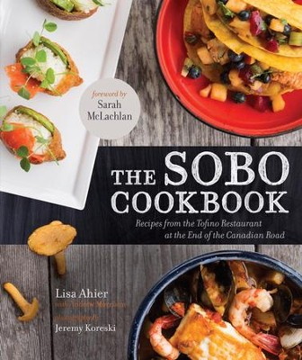 The Sobo Cookbook: Fresh Food Inspired by Texas to Tofino - eBook  -     By: Lisa Ahier, Andrew Morrison
