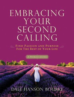 Embracing Your Second Calling: Find Passion and Purpose for the Rest of Your Life - eBook  -     By: Dale Hanson Bourke