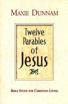 Twelve Parables of Jesus: Bible Study for Christian Living  -     By: Maxie Dunnam