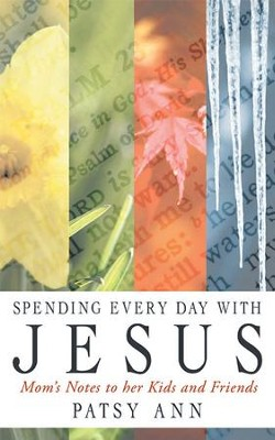 Spending Every Day With Jesus: Mom's Notes to her Kids and Friends - eBook  -     By: Patsy Ann