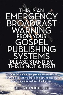 This Is an Emergency Broadcast Warning from Your Gospel Publishing Systems Please Stand By. This Is Not a Test! - eBook  -     By: Sheryl McDonald