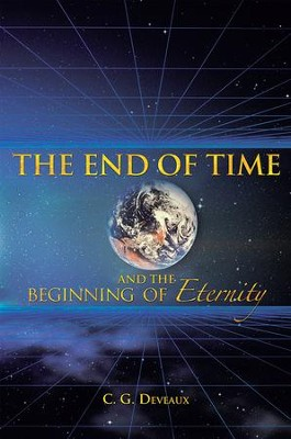 The End of Time and the Beginning of Eternity - eBook  -     By: C.G. Deveaux