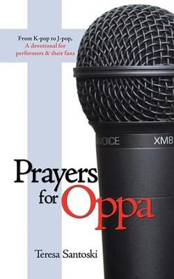 Prayers for Oppa: From K-pop to J-pop, A devotional for performers & their fans - eBook  -     By: Teresa Santoski