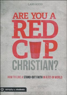 Are You a Red Cup Christian?  -     By: Lars Rood