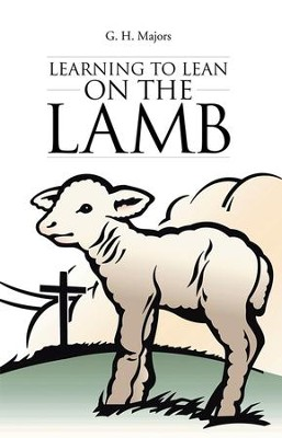 Learning to Lean on the Lamb - eBook  -     By: G.H. Majors
