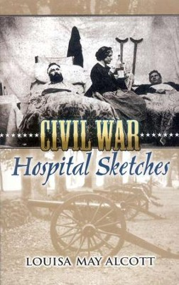 Civil War Hospital Sketches  -     By: Louisa May Alcott