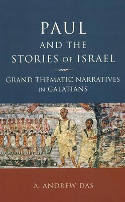 Paul and the Stories of Israel: Grand Thematic Narratives in Galatians  -     By: A. Andrew Das