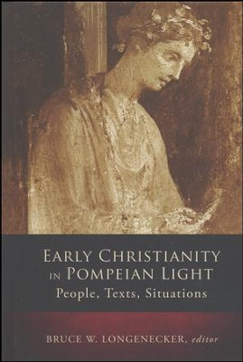 Early Christianity in Pompeiian Light     -     Edited By: Bruce W. Longenecker     By: Edited by Bruce W. Longenecker