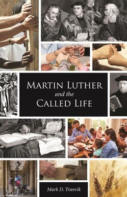 Martin Luther and the Called Life  -     By: Mark D. Tranvik