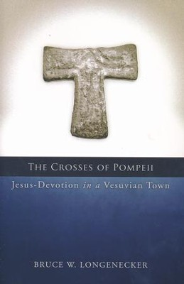 The Crosses of Pompeii: Jesus-Devotion in a Vesuvian Town   -     By: Bruce W. Longenecker