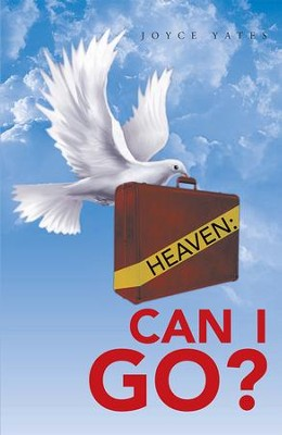 Heaven: Can I Go? - eBook  -     By: Joyce Yates