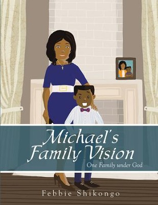 Michael's Family Vision: One Family under God - eBook  -     By: Febbie Shikongo