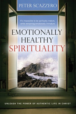 Emotionally Healthy Spirituality: Unleash a Revolution in Your Life In Christ - eBook  -     By: Peter Scazzero