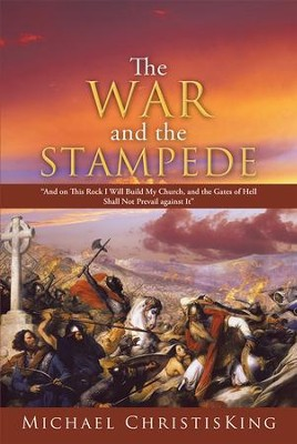 The War and the Stampede: And on This Rock I Will Build My Church, and the Gates of Hell Shall Not Prevail against It - eBook  -     By: Michael ChristisKing