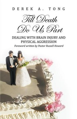 Till Death Do Us Part: Dealing with Brain Injury and Physical Aggression - eBook  -     By: Derek Tong