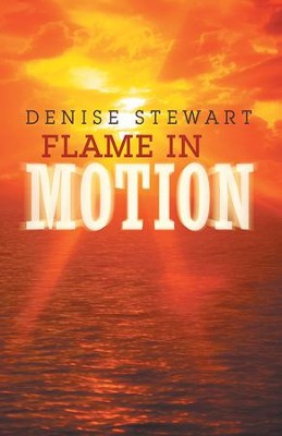 Flame in Motion - eBook  -     By: Denise Stewart