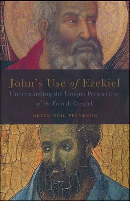 John's Use of Ezekiel: Understanding the Unique Perspective of the Fourth Gospel  -     By: Brian Neil Peterson