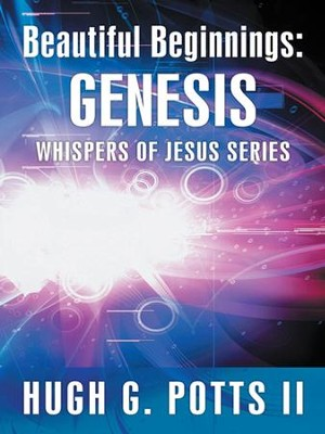 Beautiful Beginnings: Genesis: Whispers of Jesus Series - eBook  -     By: Hugh G. Potts II
