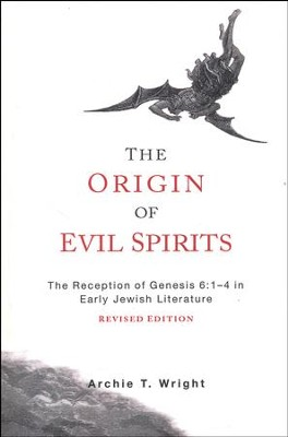 The Origins of Evil Spirits: The Reception of Genesis 6:1-4 in Early Jewish Literature, Revised Edition  -     By: Archie T. Wright