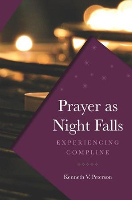 Prayer as Night Falls: Experiencing Compline - eBook  -     By: Kenneth V. Peterson