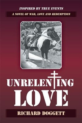 Unrelenting Love: A Novel of War, Love and Redemption - eBook  -     By: Richard Doggett