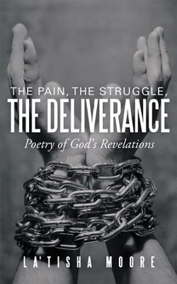 The Pain, the Struggle, the Deliverance: Poetry of God's Revelations - eBook  -     By: La'Tisha Moore