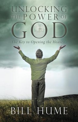 Unlocking the Power of God: The Key to Opening the Heavens - eBook  -     By: Bill Hume