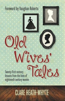 Old Wives Tales: Twenty-first century lessons from the lives of eighteenth century women - eBook  -     By: Clare Heath-Whyte
