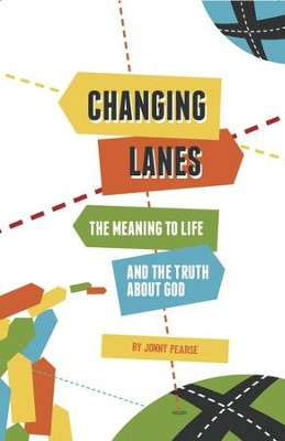 Changing Lanes: The Meaning to Life and the Truth about God - eBook  -     By: Jonny Pearse