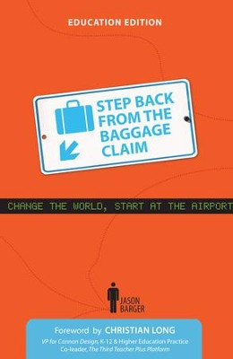Step Back From the Baggage Claim: Education Edition / Digital original - eBook  -     By: Jason Barger