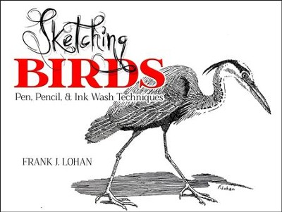Sketching Birds: Pen, Pencil & Ink Wash Techniques   -     By: Frank J. Lohan