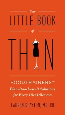 The Little Book of Thin: Foodtrainers Plan-It-to-Lose-It Solutions for Every Diet Dilemma - eBook  -     By: Lauren Slayton