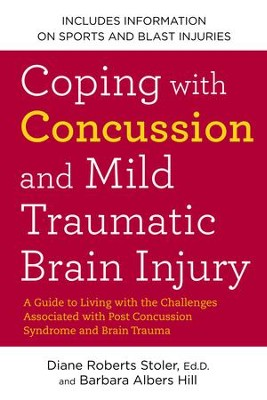 Coping with Concussion and Mild Traumatic Brain Injury    -     By: Diane Roberts Stoler Ed.D., Barbara Albers Hill